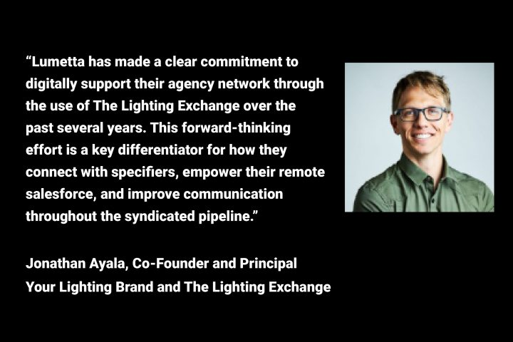 Lumetta has made a clear commitment to digitally support their agency network through the use of The Lighting Exchange over the past several years.